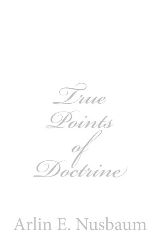 True Points of Doctrine by Arlin Ewald Nusbaum